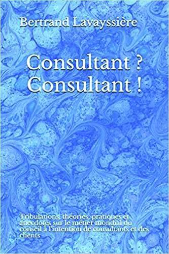 Livre Consultant ? Consultant !,de Bertrand Lavayssière (MBA.82), auto-édition, 9 €
