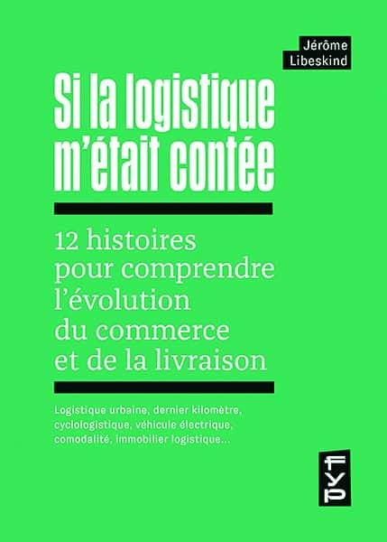 Livre Si la logistique m'était contée, de Jérôme Libeskind (H.81), éditions FYP, 22 €