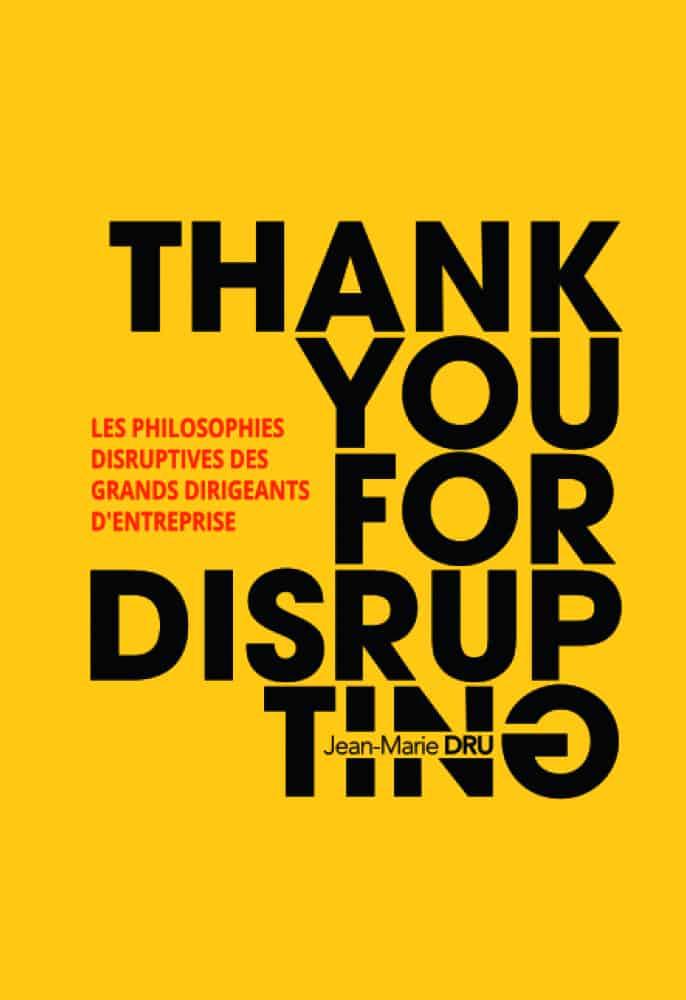 Livre Thank You For Disrupting, de Jean- Marie Dru (H.69), éditions Wiley, 17 €